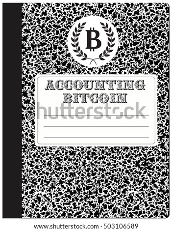 Workbook, accounting cryptocurrency - Bitcoin. Abstract notebook to record internet currency.