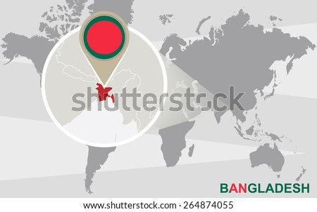 World map with magnified Bangladesh. Bangladesh flag and map. - stock vector