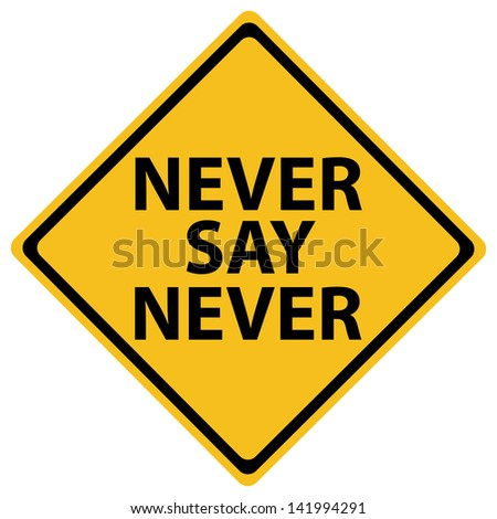 Yellow road sign NEVER SAY NEVER - stock vector