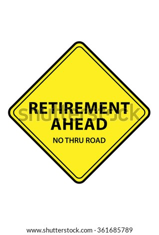 "Yellow sign saying ""Retirement Ahead, No Thru Road"""