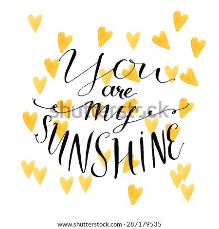 Yellow watercolor hearts background with modern calligraphy quote your are my sunshine. Vector design for cards with rough typography - stock vector