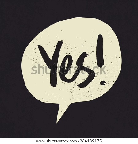 Yes sign in speech bubble. Grunge styled  - stock vector