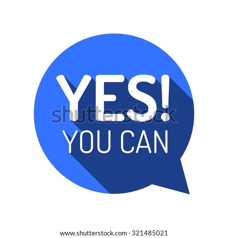 YES YOU CAN! Motivational talk bubble. Motivational quote. Flat style design, vector illustration. Yes, you can do it! - stock vector