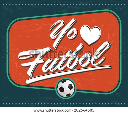 Yo amo el Futbol - I Love Soccer - Football spanish text - vintage vector sign - stock vector
