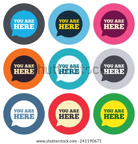 You are here sign icon. Info speech bubble. Map pointer with your location. Colored round buttons. Flat design circle icons set. Vector - stock vector