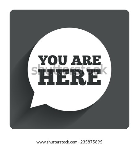 You are here sign icon. Info speech bubble. Map pointer with your location. Gray flat square button with shadow. Modern UI website navigation. Vector - stock vector