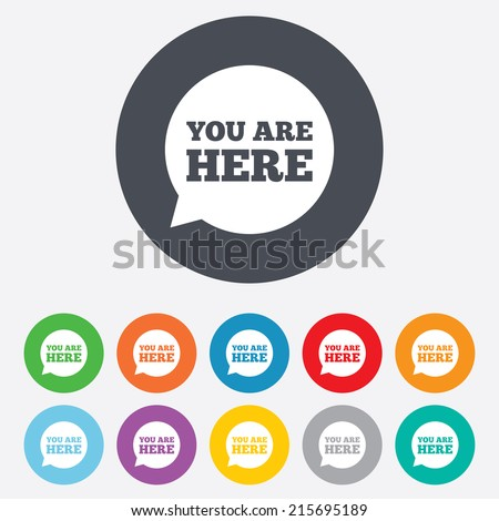 You are here sign icon. Info speech bubble. Map pointer with your location. Round colourful 11 buttons. Vector - stock vector