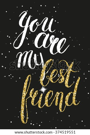 You Are My Best Friend Card Handwritten Modern Brush Lettering With Glitter Vector Illustration