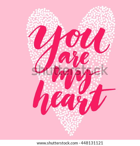 You are my heart. Valentines day quote, modern brush calligraphy and heart shape. Love confession, vector typography card. - stock vector