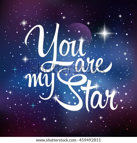 Attirant You Are My Star. Greeting Card With Lettering Calligraphy Quote. Galaxy  Background With Stars