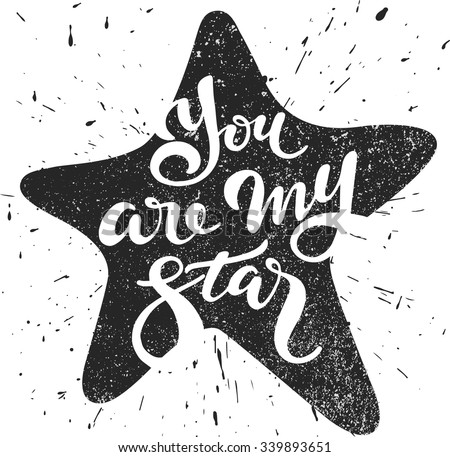 You are my star - lettering in a star with grunge effect; vector art; - stock vector