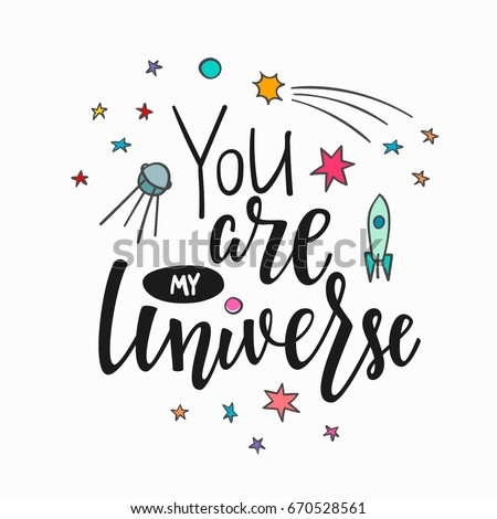 You Are My Universe Love Romantic Space Travel Cosmos Astronomy Quote  Lettering. Calligraphy Inspiration Graphic