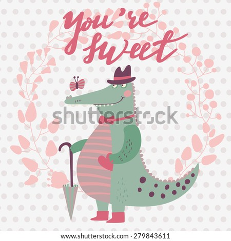 You are sweet. Lovely romantic card with cute crocodile in hat with umbrella . Bright cartoon card with stylish floral wreath in vector - stock vector