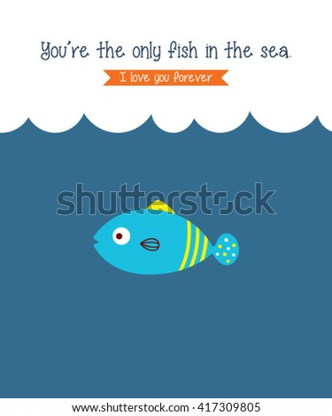 you are the only fish in the sea vector. cute fish cartoon vector illustration.
