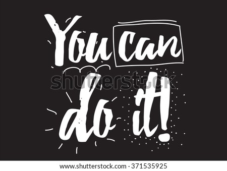 You can do it inscription. Greeting card with calligraphy. Hand drawn design elements. Black and white. Usable as photo overlay.