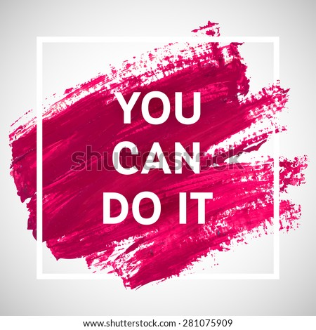 You Can Do It motivation square acrylic stroke poster. Text lettering of an inspirational saying. Quote Typographical Poster Template, vector design - stock vector