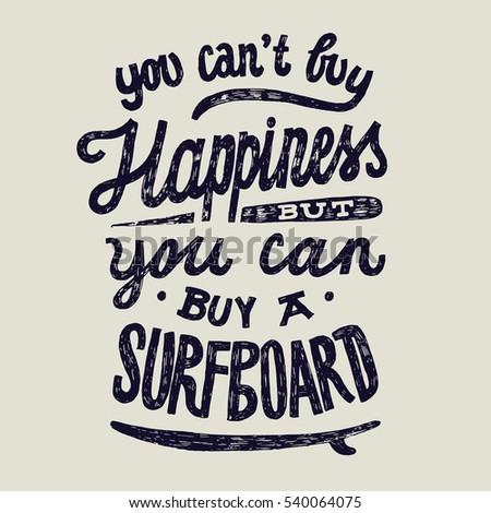 you can't buy happiness but you can buy a surfboard. water sports motivational lettering.