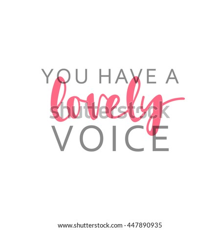 You have a lovely voice, calligraphic inscription handmade. Greeting card template design, - stock vector