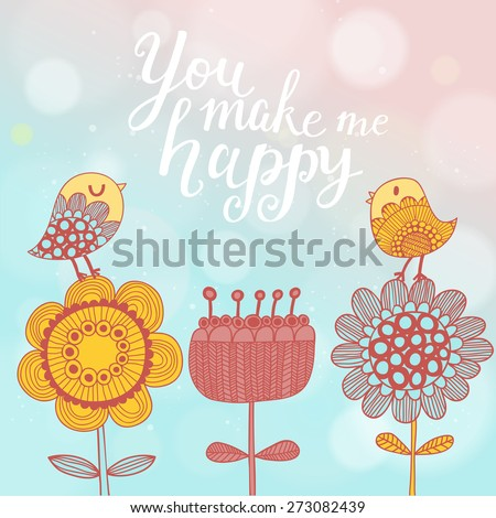 You make me happy. Sweet concept vector card with cute flowers, cartoon birds, text on stylish background with bright bokeh effect in vector - stock vector
