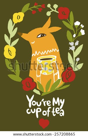 You're my cup of tea. Cute red fox character banner. You are my cup of tea. Vintage floral frame. - stock vector