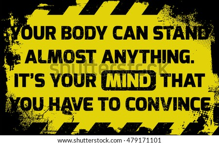 Your body can stand anything sign yellow with stripes, road sign variation. Bright vivid sign with warning message. Grunge distressed effects of rusty metal plate are on separate layer.