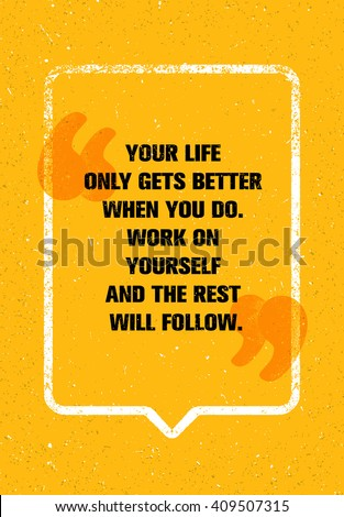 Your Life Only Gets Better When You Do. Work On Yourself And The Rest Will Follow. Personal development Inspiring Creative Motivation Quote. Vector Typography Banner Design Concept  - stock vector